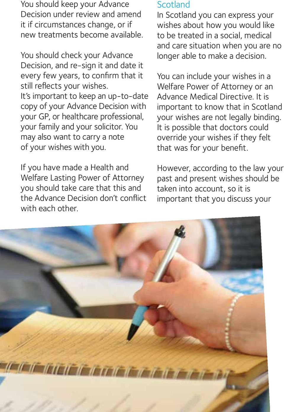It s important to keep an up-to-date copy of your Advance Decision with your GP, or healthcare professional, your family and your solicitor. You may also want to carry a note of your wishes with you.