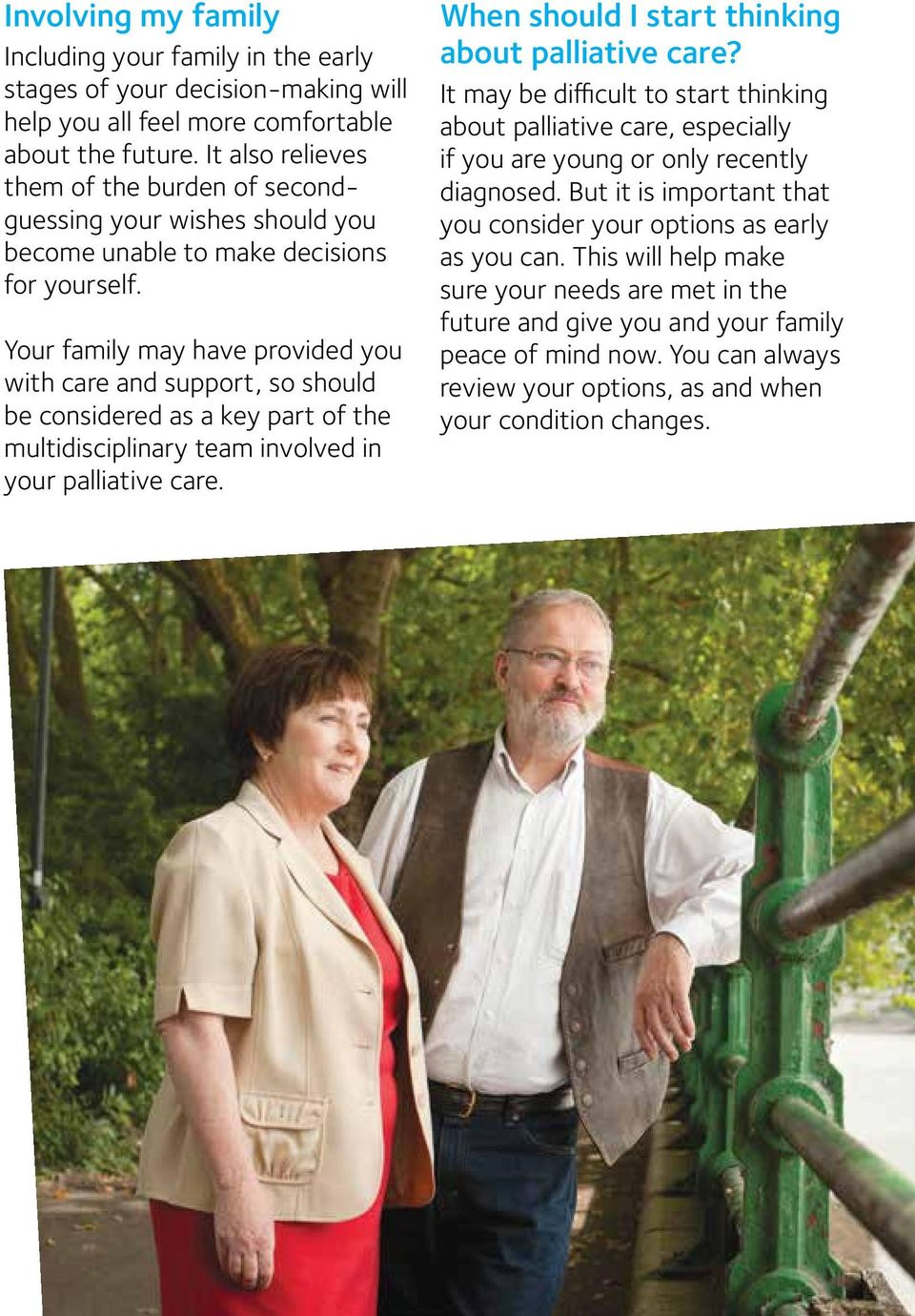 Your family may have provided you with care and support, so should be considered as a key part of the multidisciplinary team involved in your palliative care.