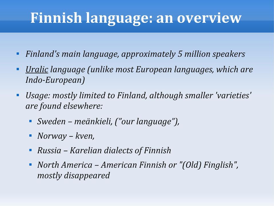 although smaller 'varieties' are found elsewhere: Sweden meänkieli, ( our language ), Norway kven,