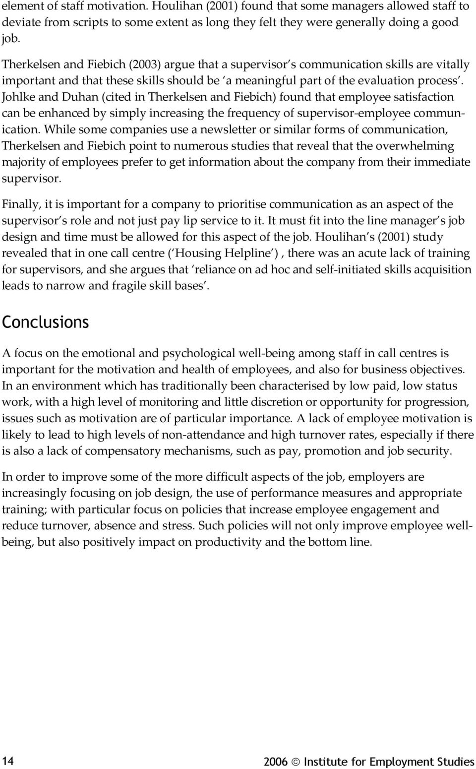 Johlke and Duhan (cited in Therkelsen and Fiebich) found that employee satisfaction can be enhanced by simply increasing the frequency of supervisor employee communication.