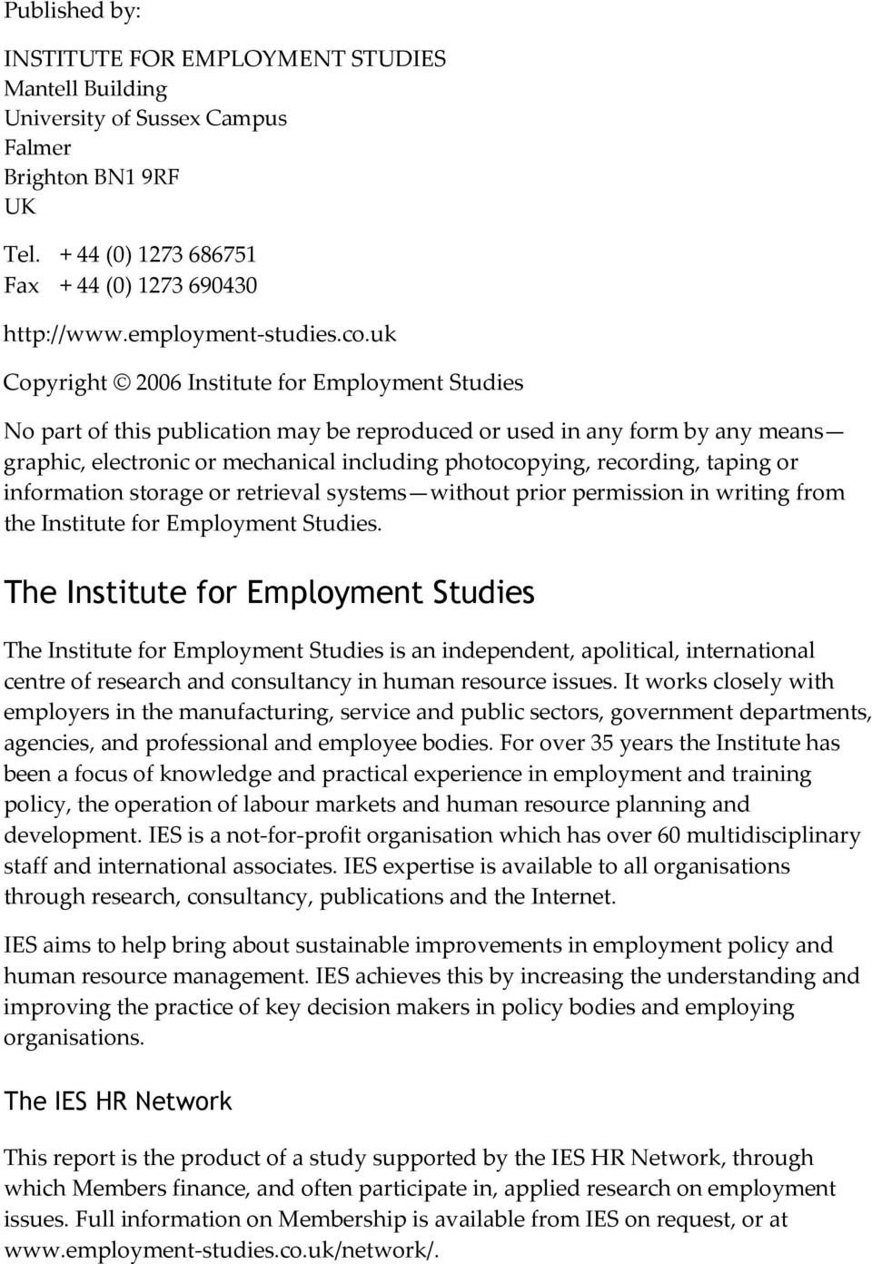 recording, taping or information storage or retrieval systems without prior permission in writing from the Institute for Employment Studies.