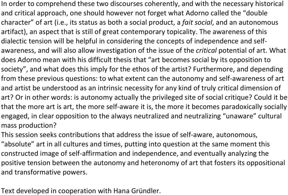 art. What does Adorno mean with his difficult thesis that art becomes social by its opposition to society, and what does this imply for the ethos of the artist?