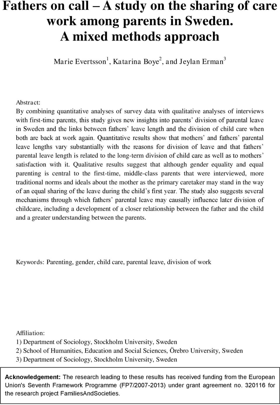 parents, this study gives new insights into parents division of parental leave in Sweden and the links between fathers leave length and the division of child care when both are back at work again.