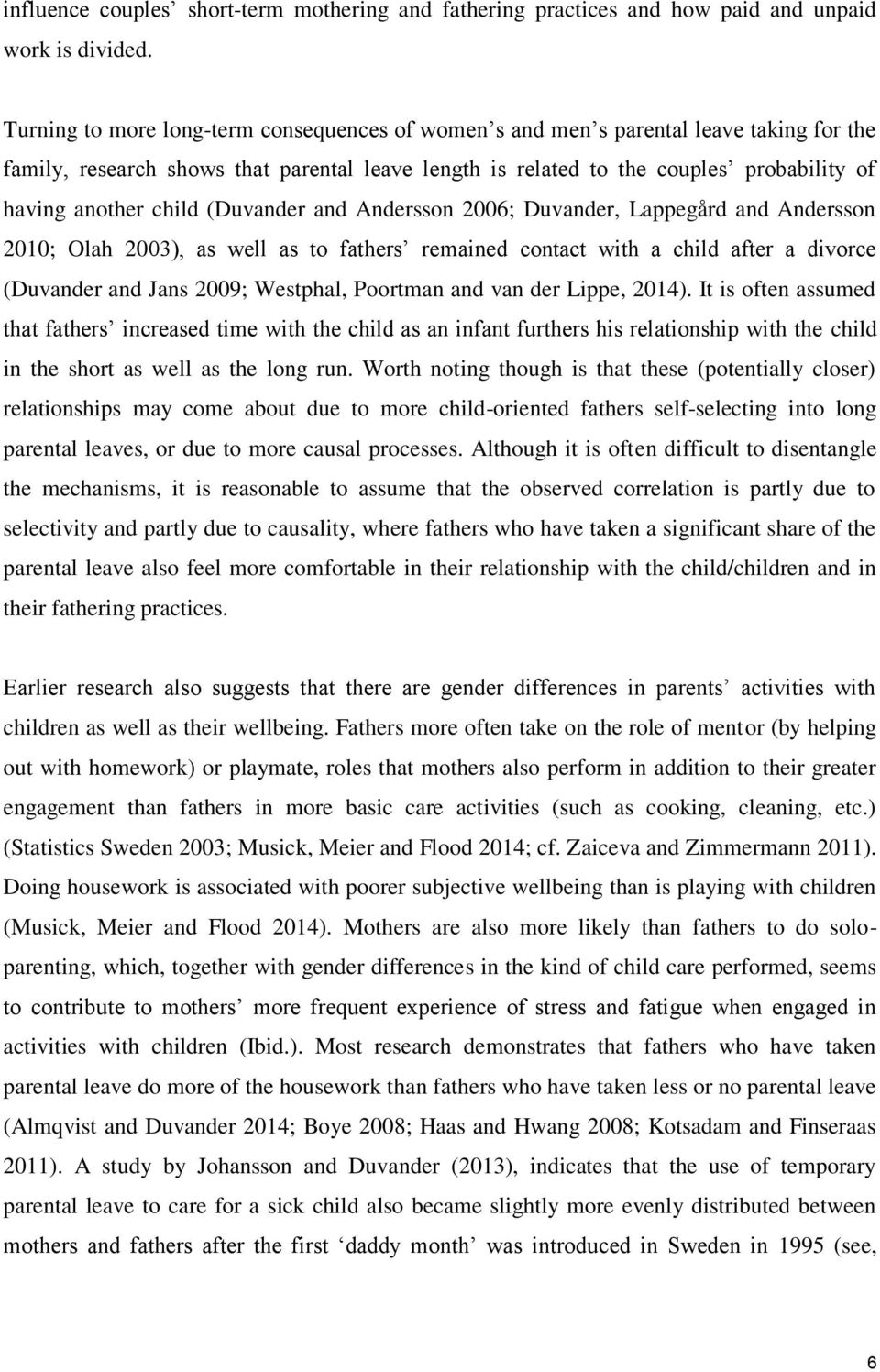 child (Duvander and Andersson 2006; Duvander, Lappegård and Andersson 2010; Olah 2003), as well as to fathers remained contact with a child after a divorce (Duvander and Jans 2009; Westphal, Poortman