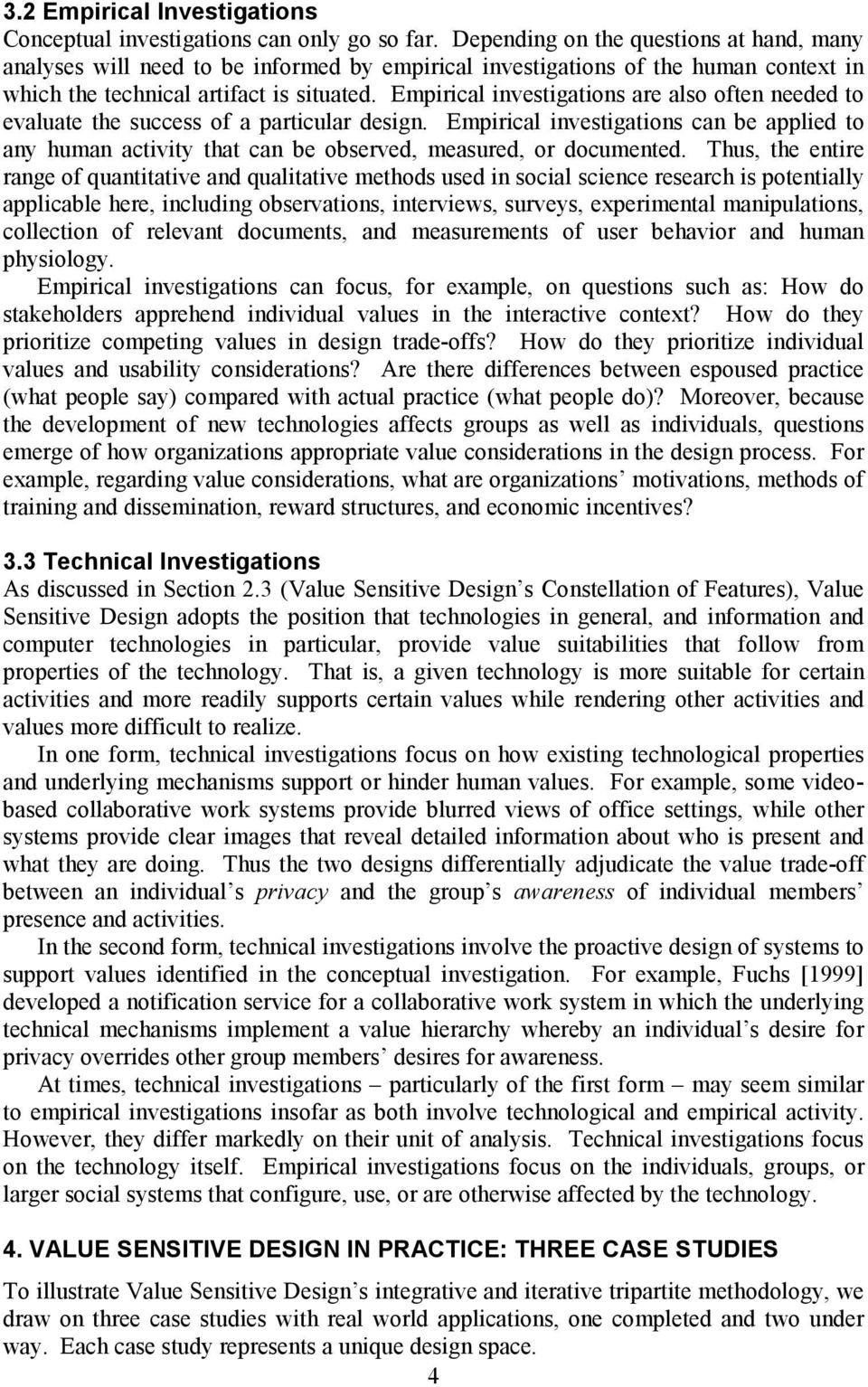 Empirical investigations are also often needed to evaluate the success of a particular design.