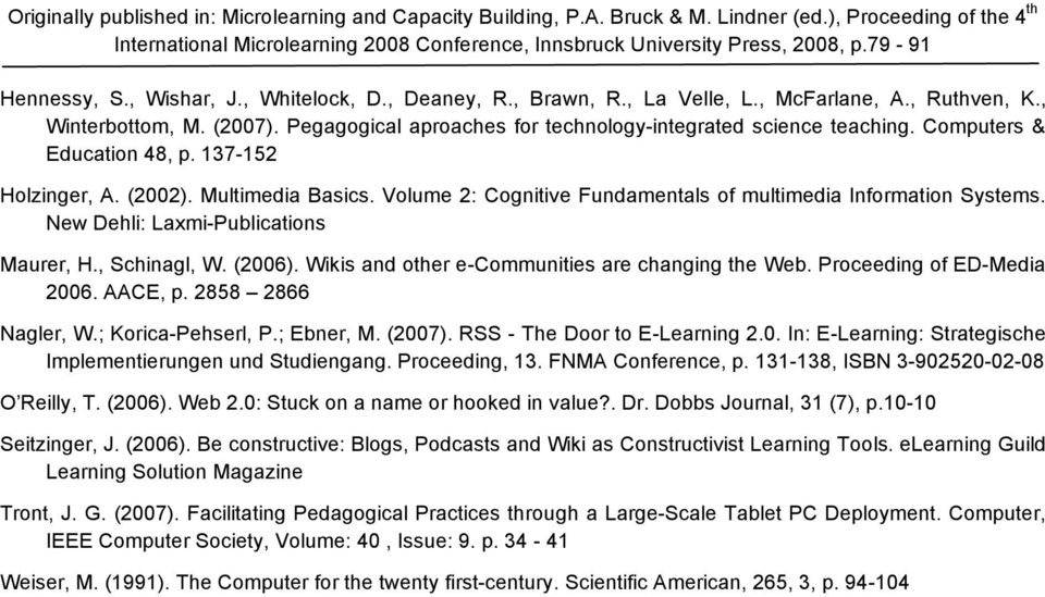 (2006). Wikis and other e-communities are changing the Web. Proceeding of ED-Media 2006. AACE, p. 2858 2866 Nagler, W.; Korica-Pehserl, P.; Ebner, M. (2007). RSS - The Door to E-Learning 2.0. In: E-Learning: Strategische Implementierungen und Studiengang.