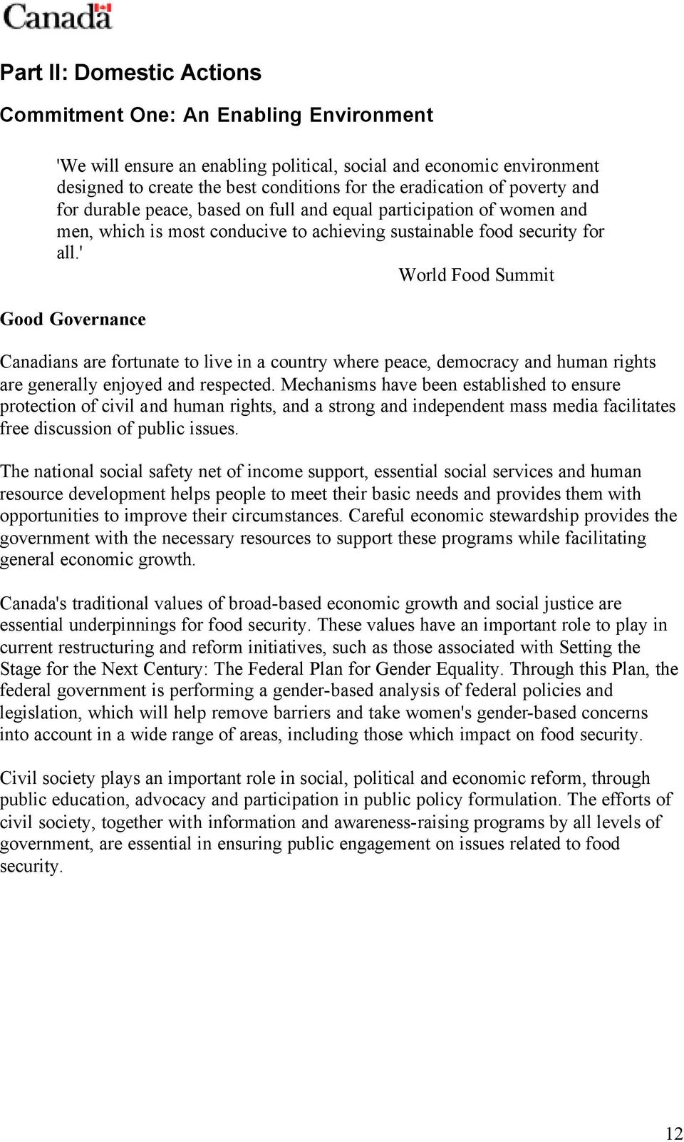 ' World Food Summit Good Governance Canadians are fortunate to live in a country where peace, democracy and human rights are generally enjoyed and respected.