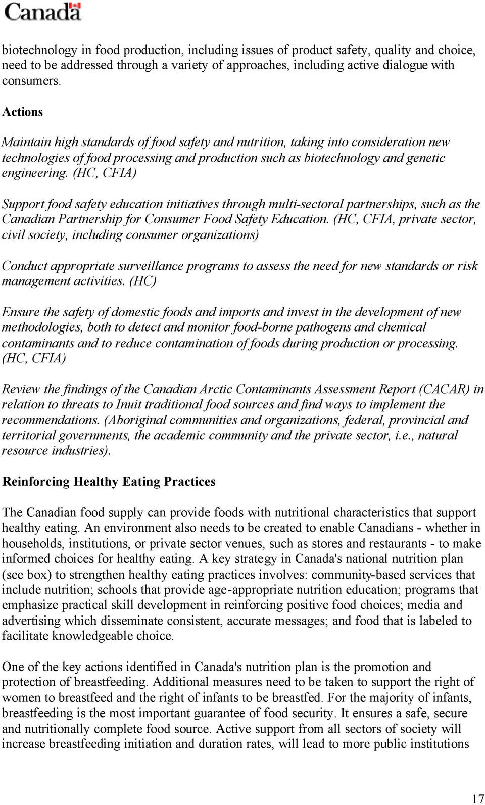 (HC, CFIA) Support food safety education initiatives through multi-sectoral partnerships, such as the Canadian Partnership for Consumer Food Safety Education.