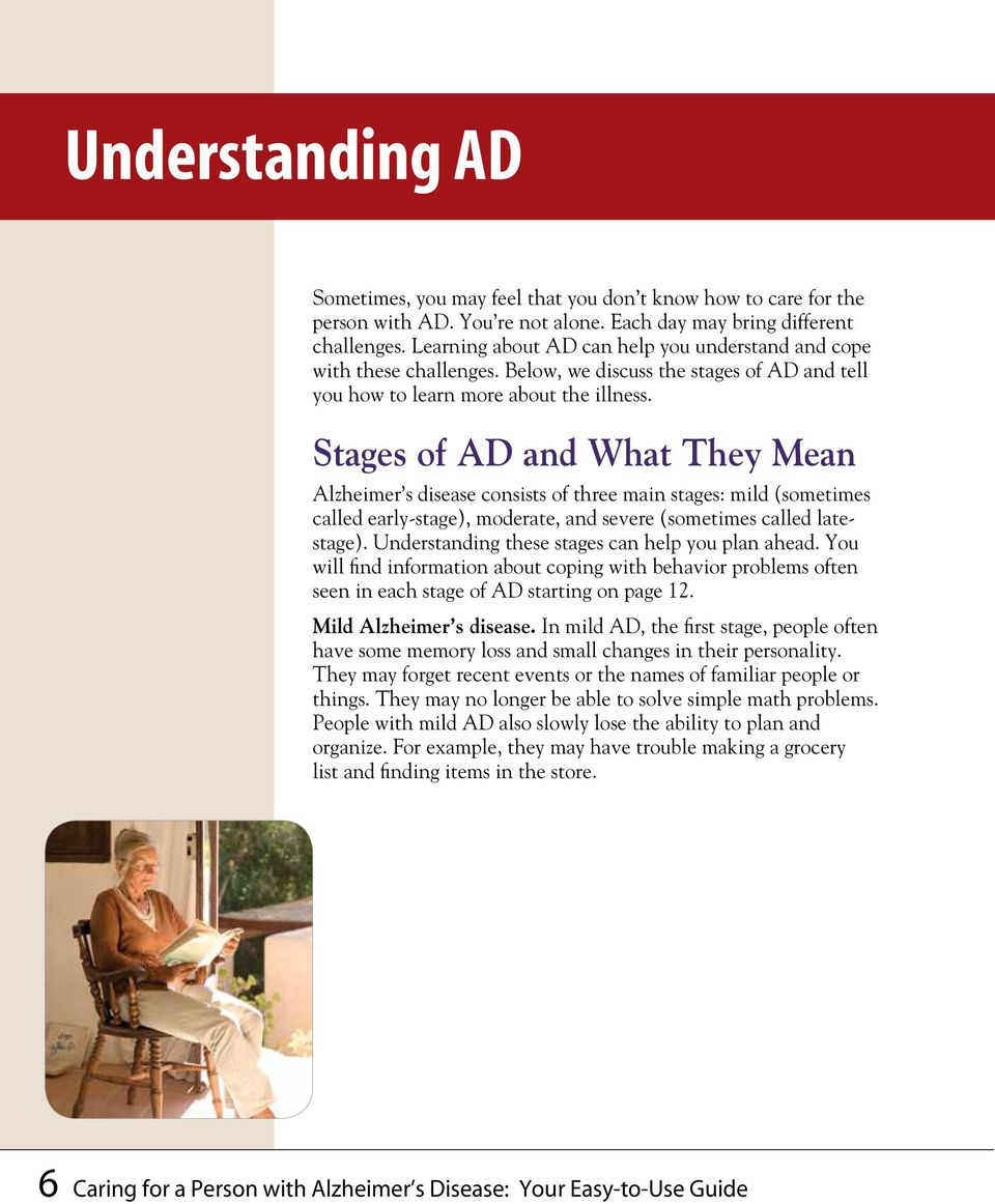 Stages of AD and What They Mean Alzheimer s disease consists of three main stages: mild (sometimes called early-stage), moderate, and severe (sometimes called latestage).