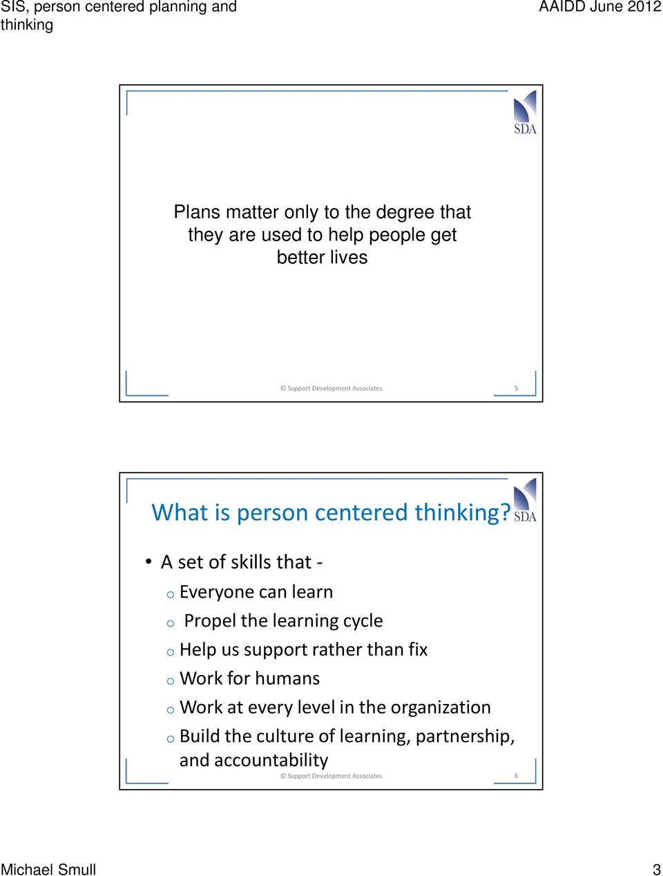 A set of skills that - oeveryone can learn o Propel the learning cycle ohelp us support rather than fix