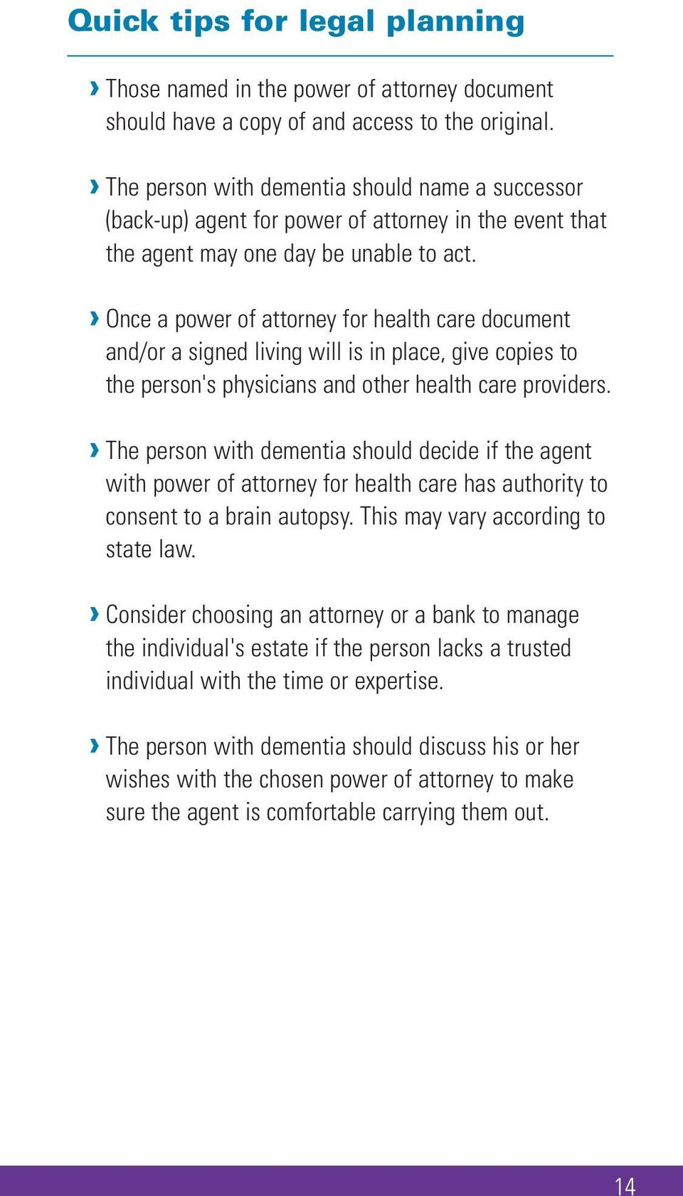 Once a power of attorney for health care document and/or a signed living will is in place, give copies to the person's physicians and other health care providers.