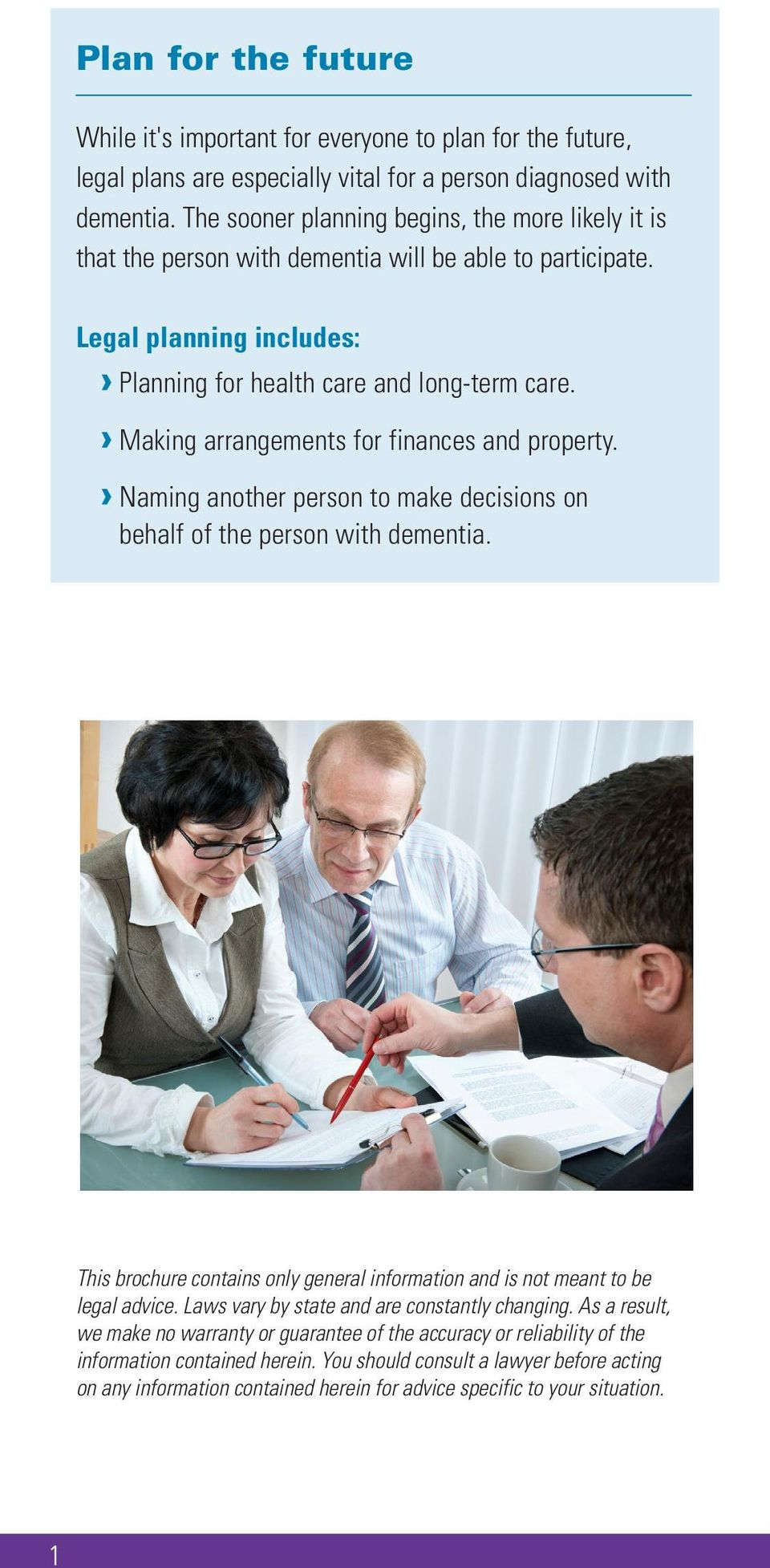 Making arrangements for finances and property. Naming another person to make decisions on behalf of the person with dementia.