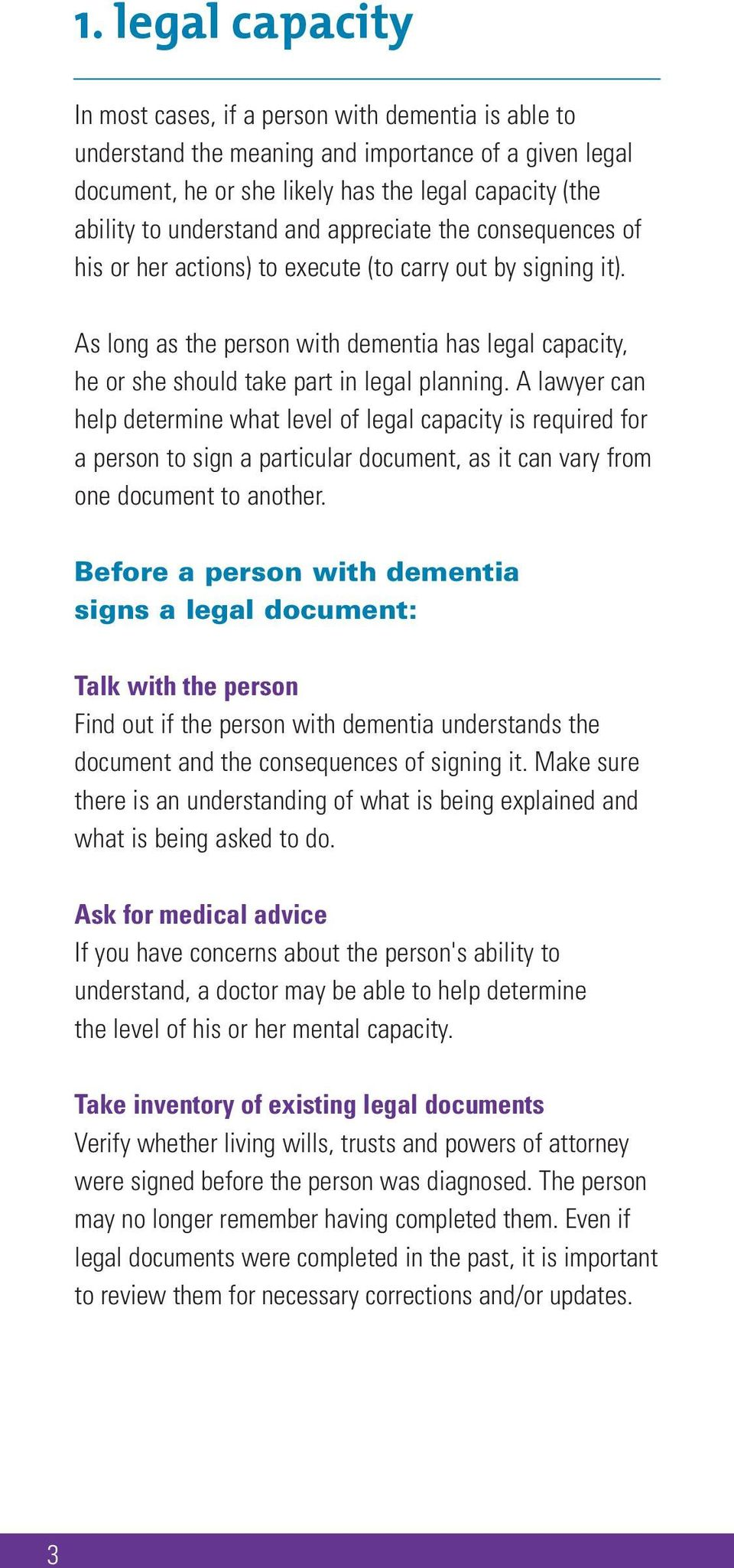 As long as the person with dementia has legal capacity, he or she should take part in legal planning.