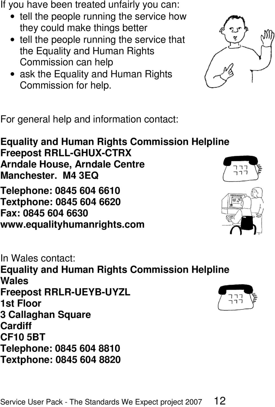 For general help and information contact: Equality and Human Rights Commission Helpline Freepost RRLL-GHUX-CTRX Arndale House, Arndale Centre Manchester.