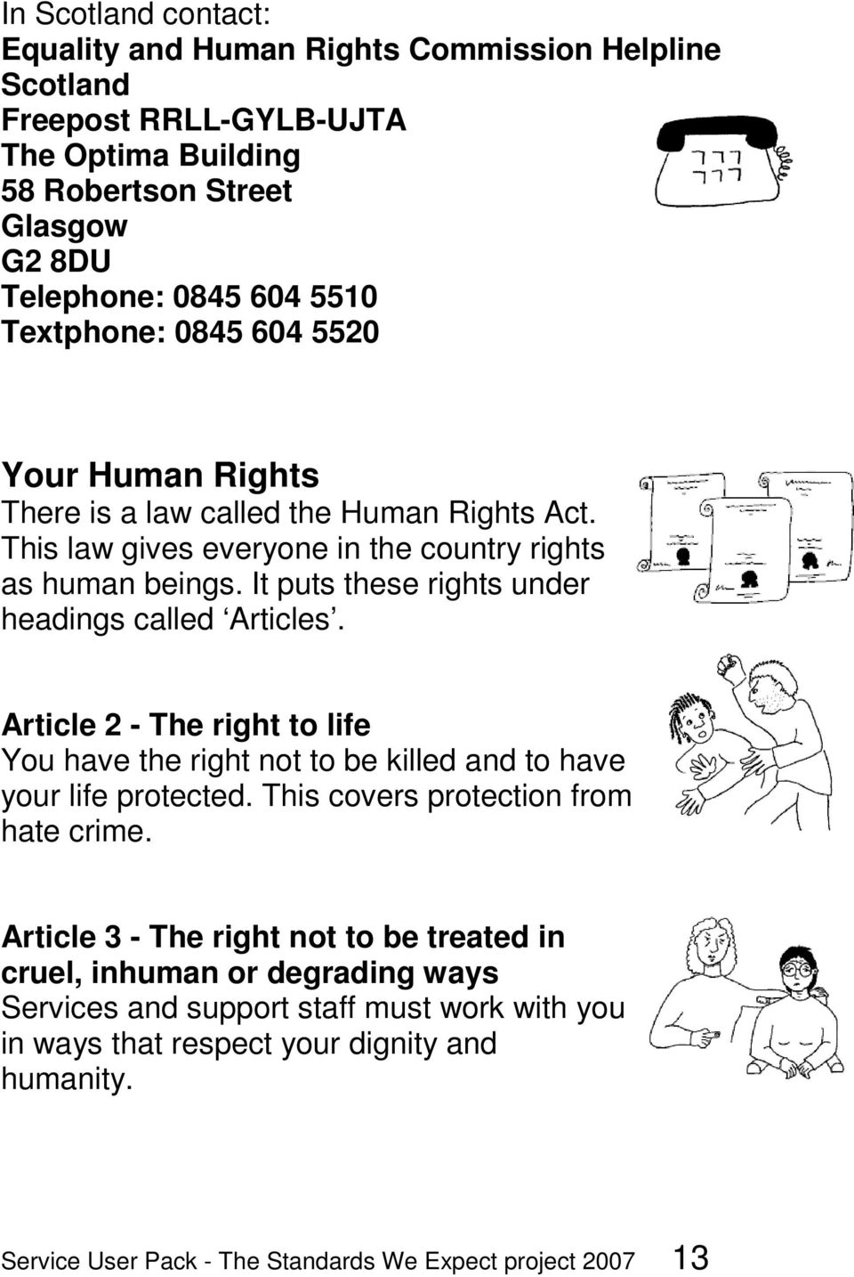It puts these rights under headings called Articles. Article 2 - The right to life You have the right not to be killed and to have your life protected.