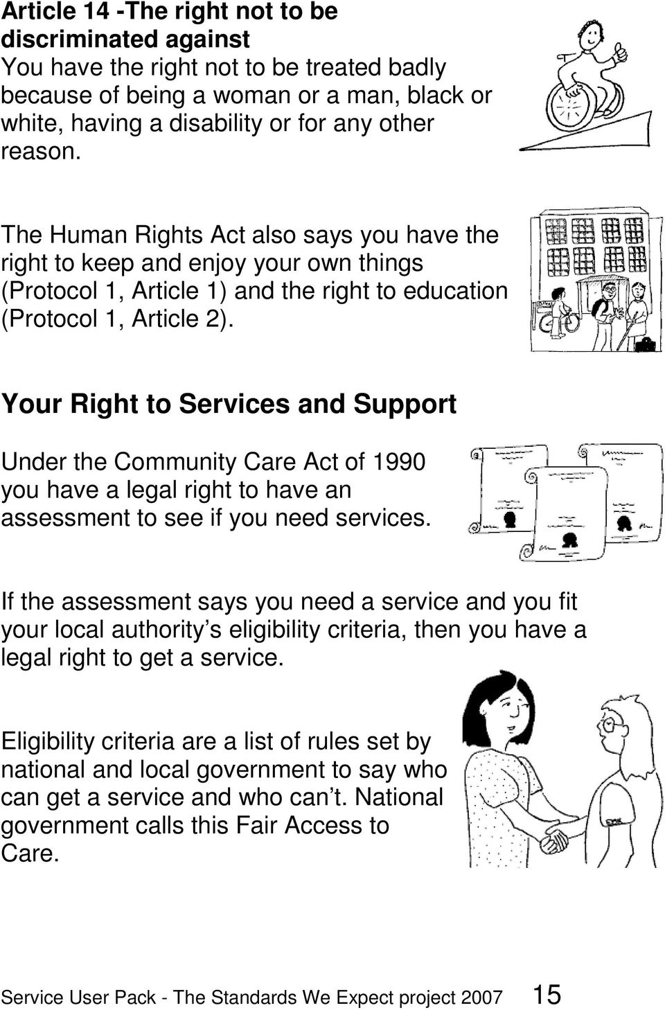 Your Right to Services and Support Under the Community Care Act of 1990 you have a legal right to have an assessment to see if you need services.