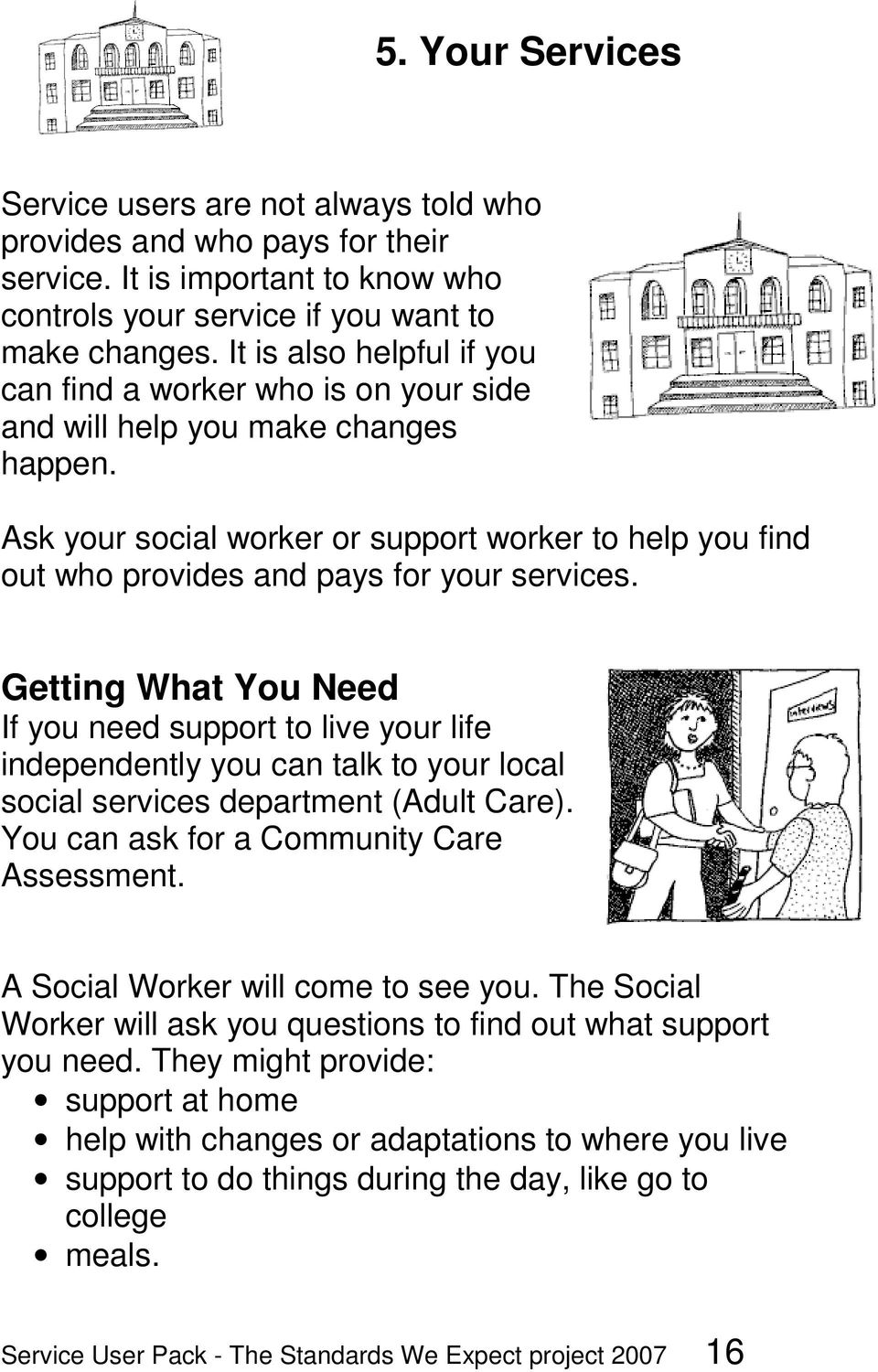 Ask your social worker or support worker to help you find out who provides and pays for your services.