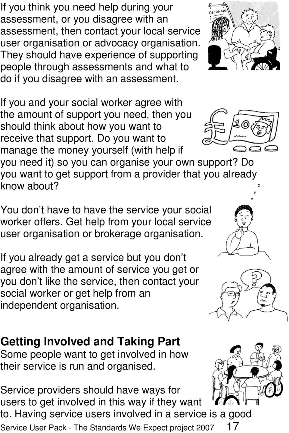 If you and your social worker agree with the amount of support you need, then you should think about how you want to receive that support.