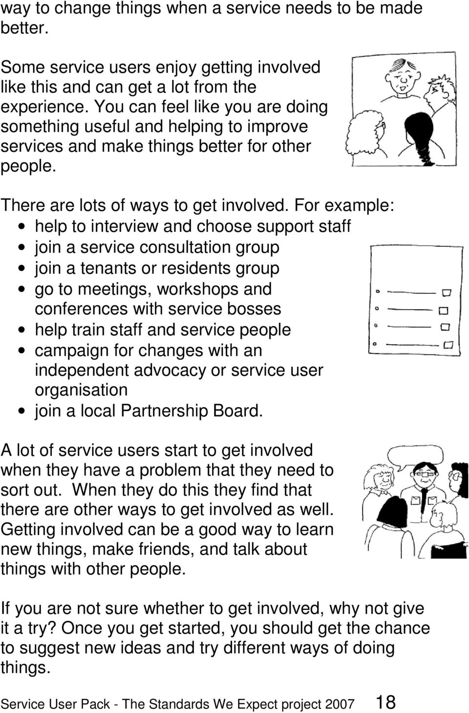 For example: help to interview and choose support staff join a service consultation group join a tenants or residents group go to meetings, workshops and conferences with service bosses help train