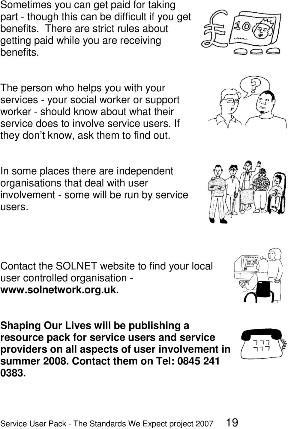 In some places there are independent organisations that deal with user involvement - some will be run by service users.