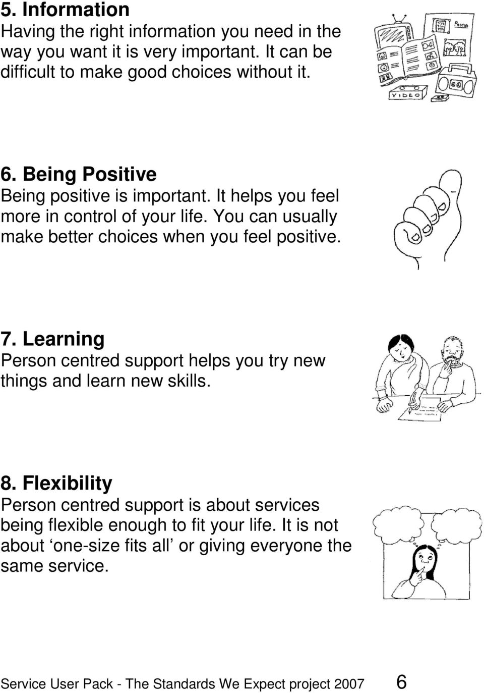 7. Learning Person centred support helps you try new things and learn new skills. 8.