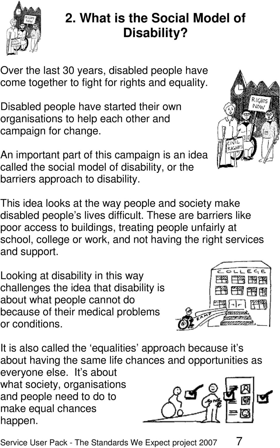 An important part of this campaign is an idea called the social model of disability, or the barriers approach to disability.