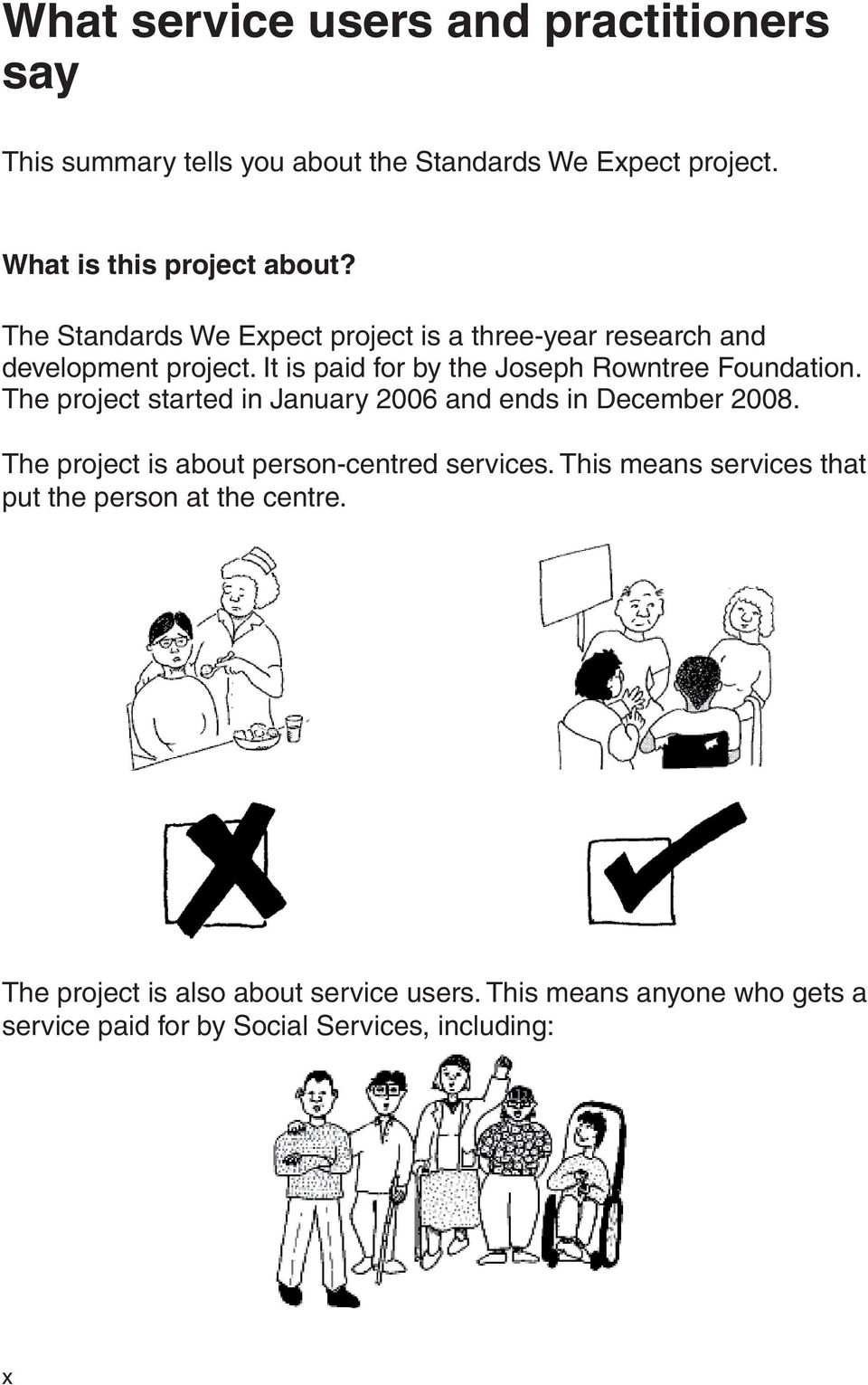 The project started in January 2006 and ends in December 2008. The project is about person-centred services.