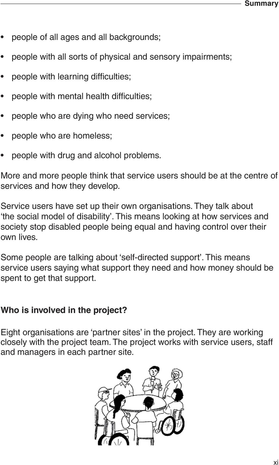 Service users have set up their own organisations. They talk about the social model of disability.