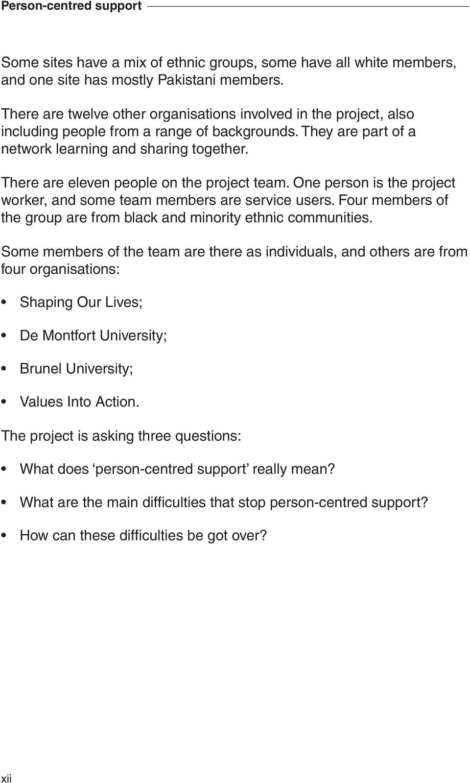 There are eleven people on the project team. One person is the project worker, and some team members are service users. Four members of the group are from black and minority ethnic communities.