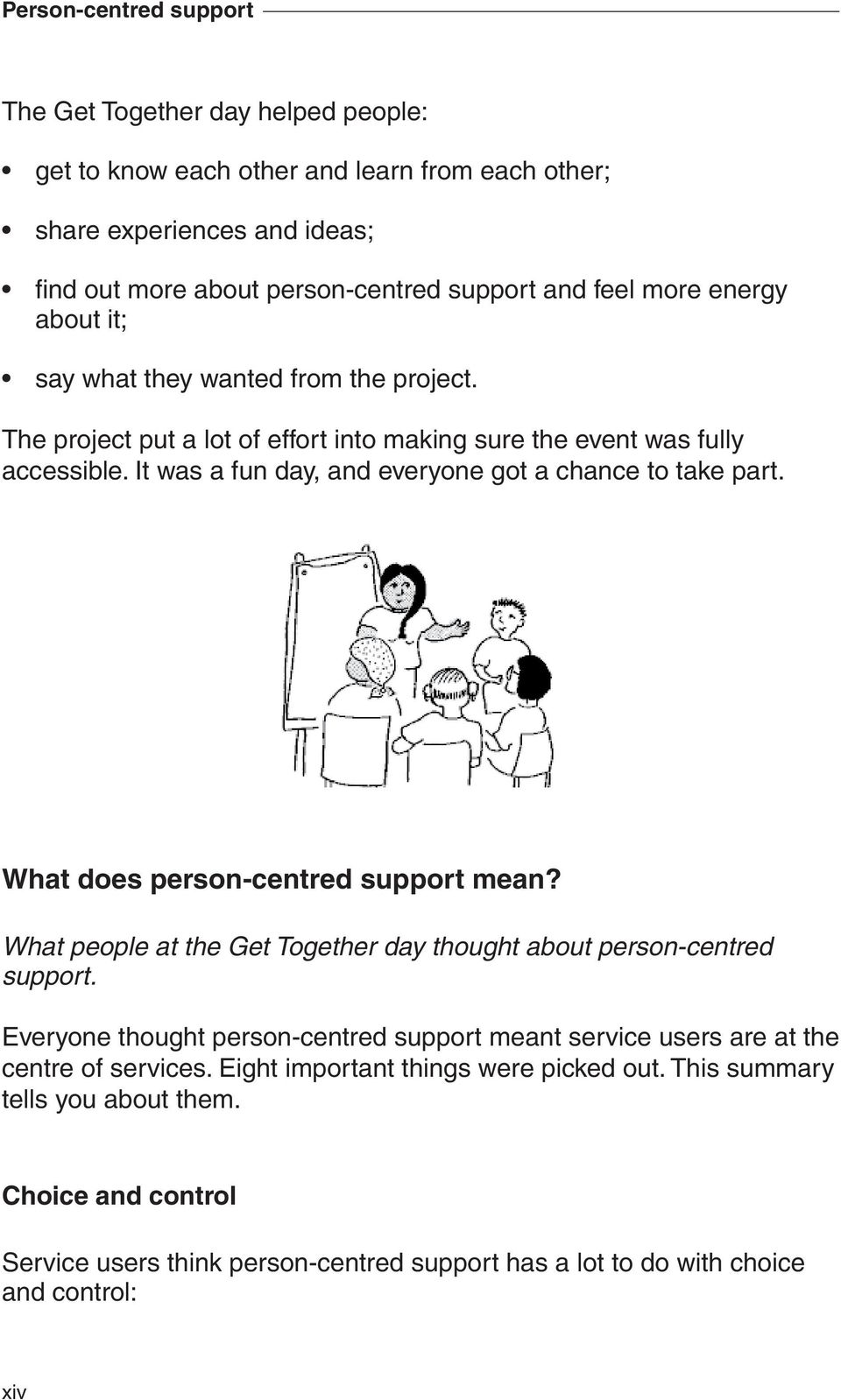 It was a fun day, and everyone got a chance to take part. What does person-centred support mean? What people at the Get Together day thought about person-centred support.