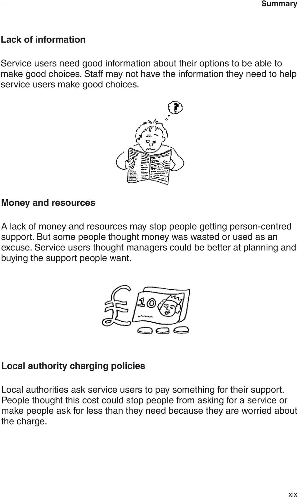 Money and resources A lack of money and resources may stop people getting person-centred support. But some people thought money was wasted or used as an excuse.
