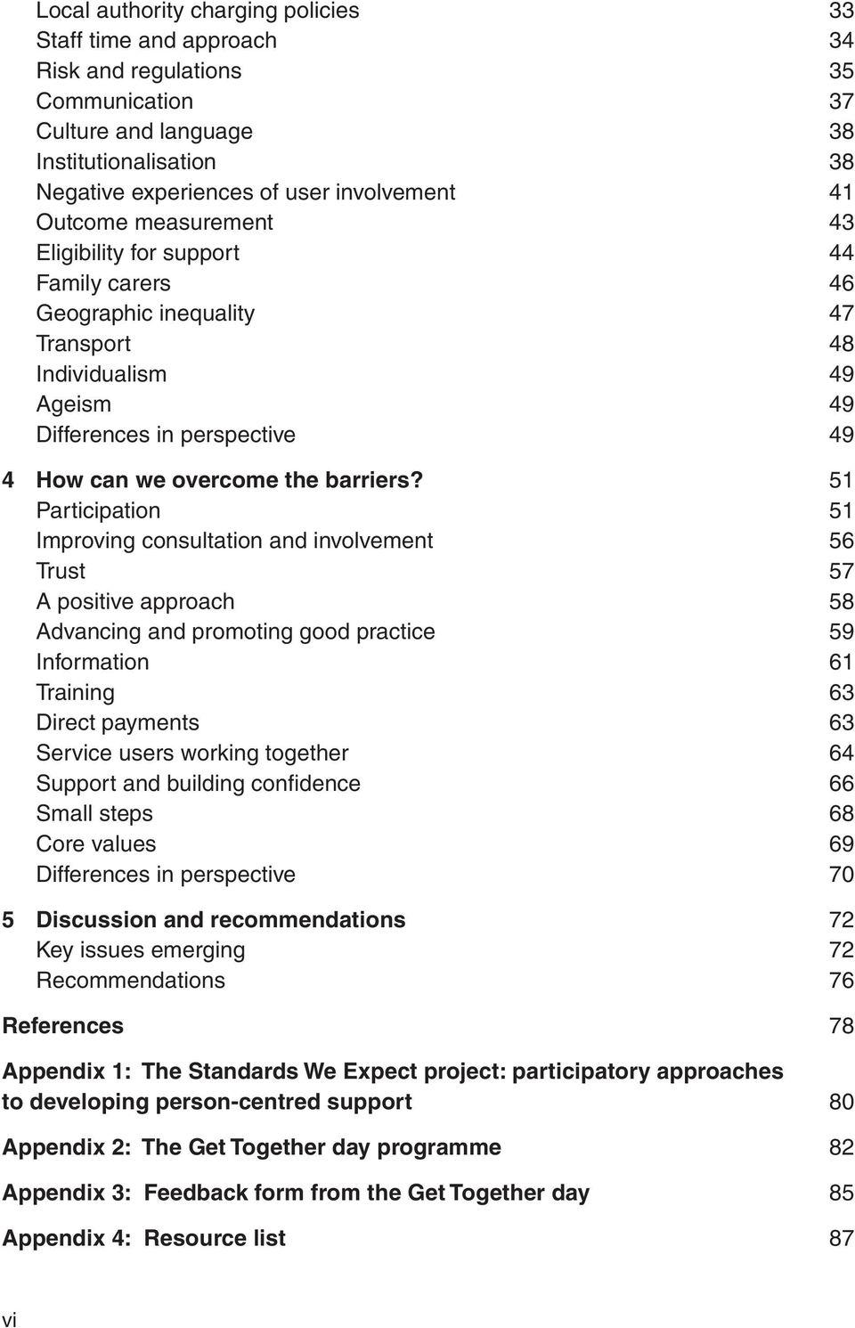 51 Participation 51 Improving consultation and involvement 56 Trust 57 A positive approach 58 Advancing and promoting good practice 59 Information 61 Training 63 Direct payments 63 Service users