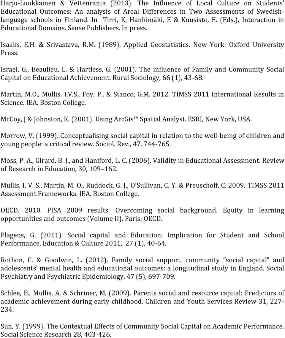 New York: Oxford University Press. Israel, G., Beaulieu, L. & Hartless, G. (2001). The influence of Family and Community Social Capital on Educational Achievement. Rural Sociology, 66 (1), 43-68.