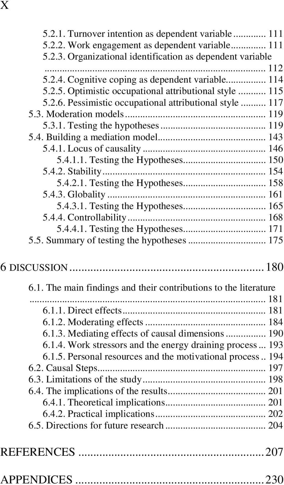 .. 119 5.4. Building a mediation model... 143 5.4.1. Locus of causality... 146 5.4.1.1. Testing the Hypotheses... 150 5.4.2. Stability... 154 5.4.2.1. Testing the Hypotheses... 158 5.4.3. Globality.