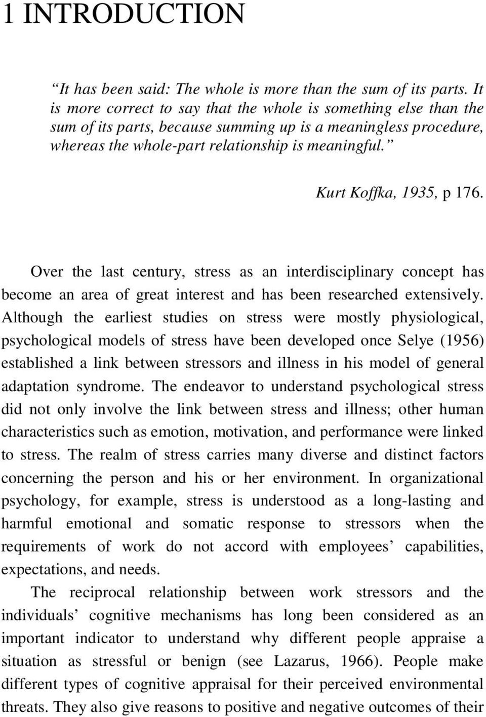 Kurt Koffka, 1935, p 176. Over the last century, stress as an interdisciplinary concept has become an area of great interest and has been researched extensively.