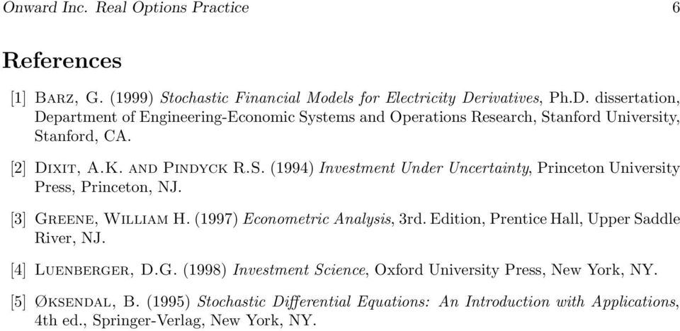 [3] Greene, William H. 1997) Econometric Analysis, 3rd. Edition, Prentice Hall, Upper Saddle River, NJ. [4] Luenberger, D.G. 1998) Investment Science, Oxford University Press, New York, NY.