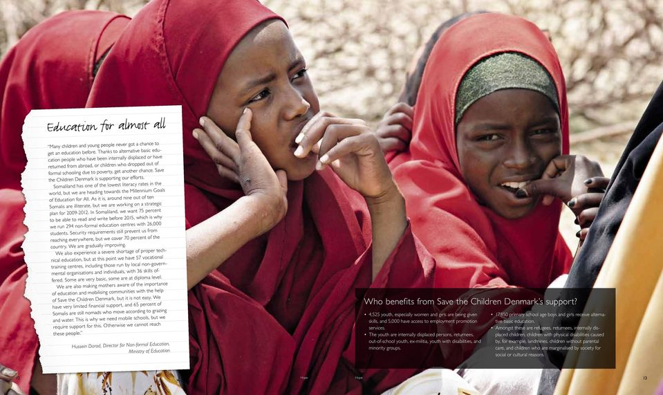 Save the Children Denmark is supporting our efforts. Somaliland has one of the lowest literacy rates in the world, but we are heading towards the Millennium Goals of Education for All.
