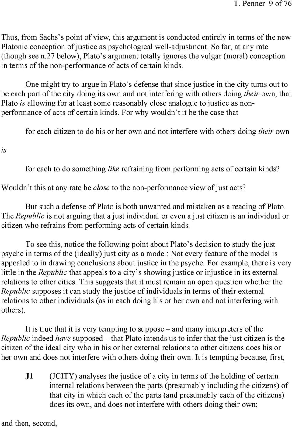 One might try to argue in Plato s defense that since justice in the city turns out to be each part of the city doing its own and not interfering with others doing their own, that Plato is allowing