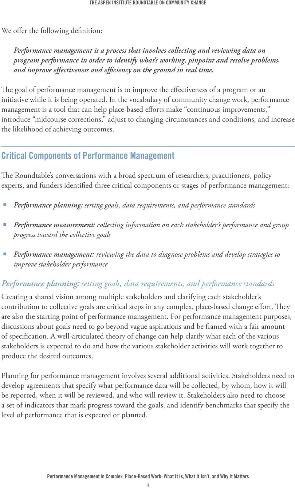 The goal of performance management is to improve the effectiveness of a program or an initiative while it is being operated.