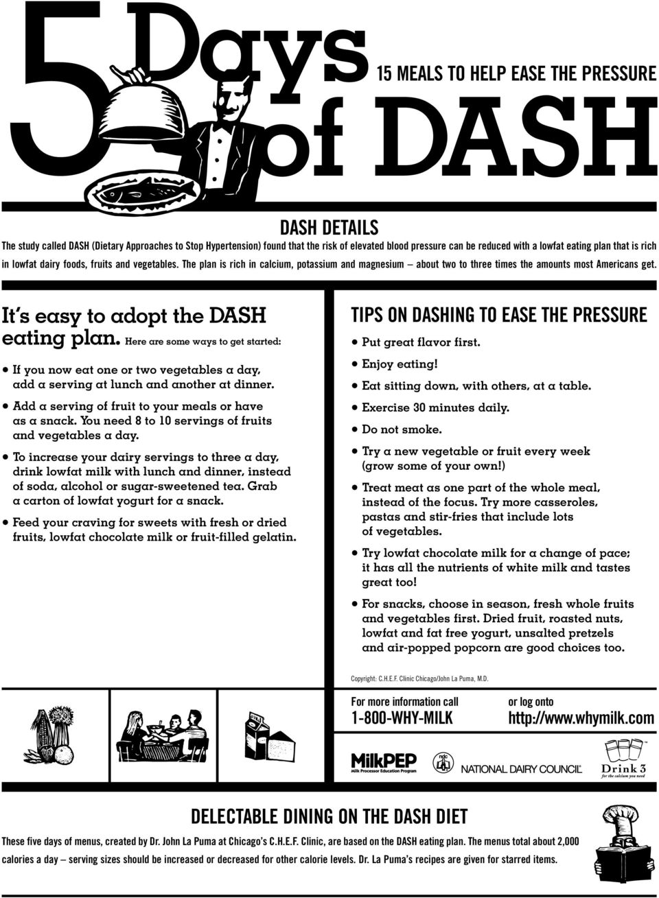 It s easy to adopt the DASH eating plan. Here are some ways to get started: If you now eat one or two vegetables a day, add a serving at lunch and another at dinner.