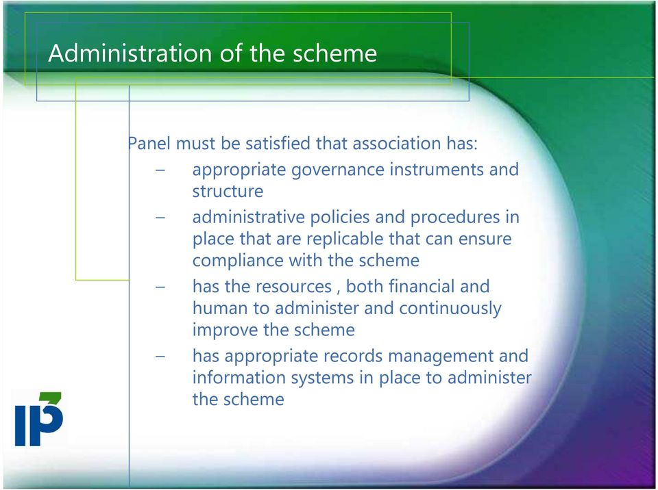 ensure compliance with the scheme has the resources, both financial and human to administer and