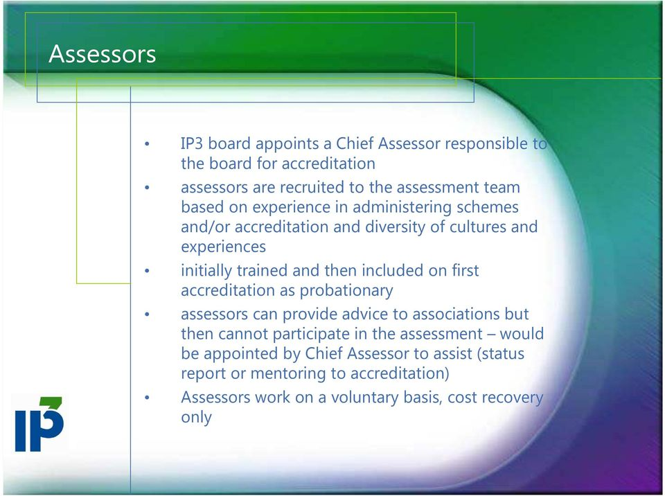 included on first accreditation as probationary assessors can provide advice to associations but then cannot participate in the assessment