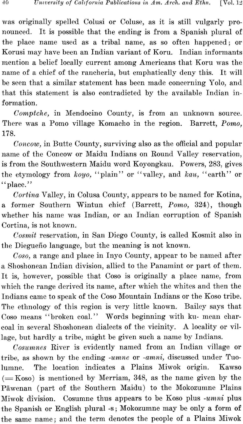 Indian informants mention a belief locally current among Americans that Koru was the name of a chief of the rancheria, but emphatically deny this.