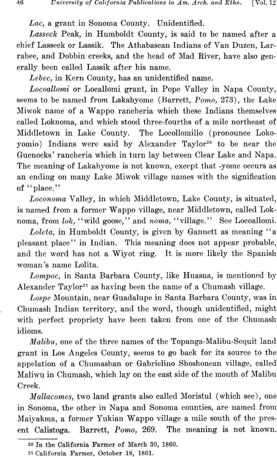 The Athabascan Indians of Van Duzen, Larrabee, and Dobbin creeks, and the head of Mad River, have also generally been called Lassik after his name. Lebec, in Kern County, has an unidentified name.