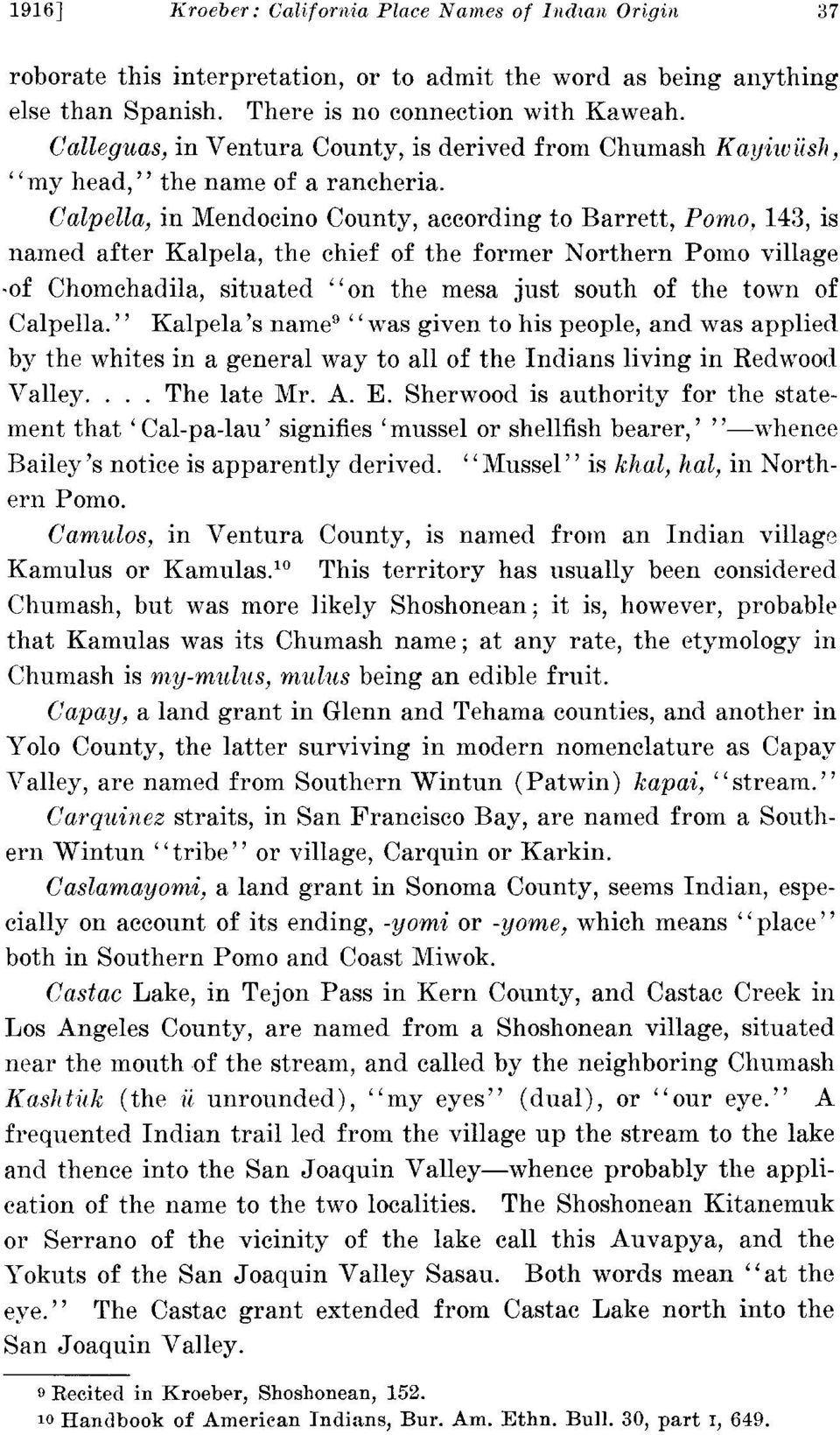 Calpella, in Mendocino County, according to Barrett, Pomo, 143, is named after Kalpela, the chief of the former Northern Pomo village.