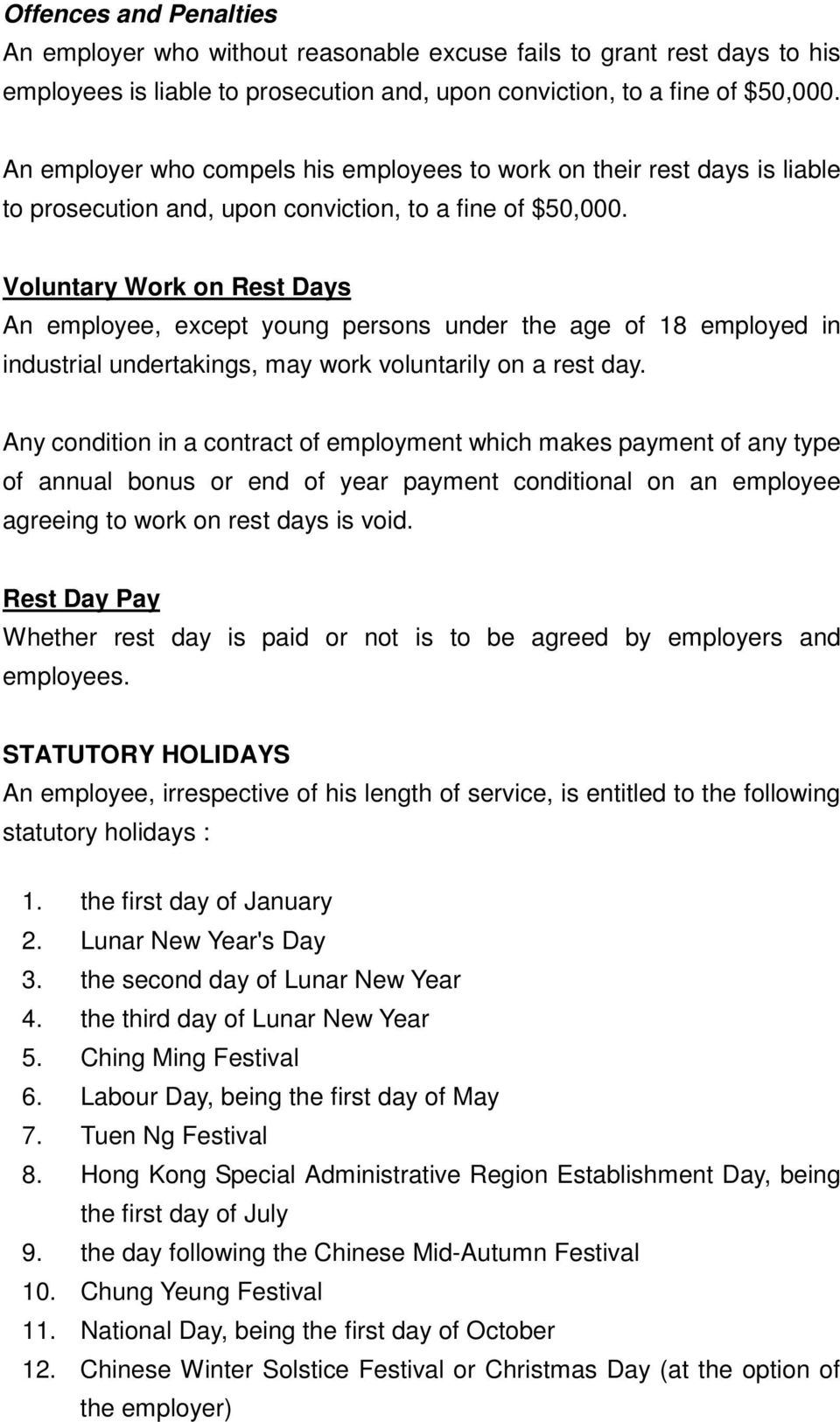 Voluntary Work on Rest Days An employee, except young persons under the age of 18 employed in industrial undertakings, may work voluntarily on a rest day.