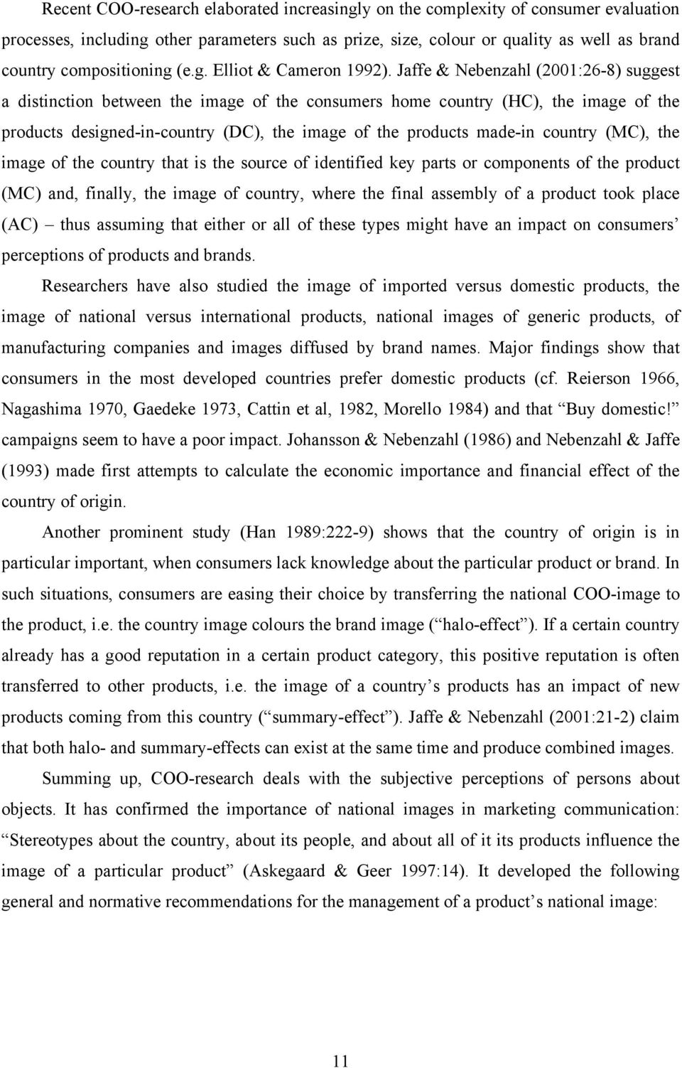 Jaffe & Nebenzahl (2001:26-8) suggest a distinction between the image of the consumers home country (HC), the image of the products designed-in-country (DC), the image of the products made-in country