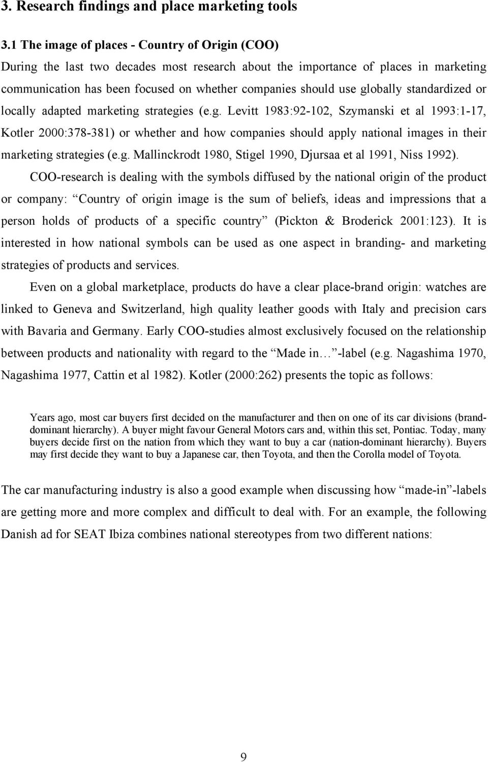 globally standardized or locally adapted marketing strategies (e.g. Levitt 1983:92-102, Szymanski et al 1993:1-17, Kotler 2000:378-381) or whether and how companies should apply national images in their marketing strategies (e.
