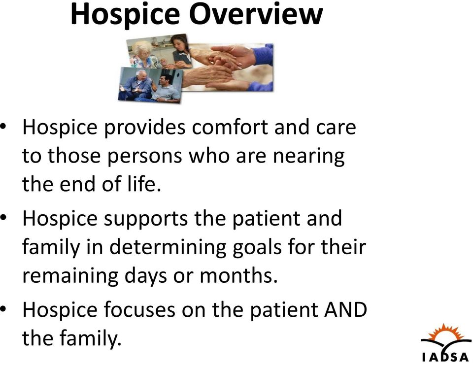 Hospice supports the patient and family in determining goals