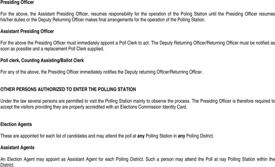 The Deputy Returning Officer/Returning Officer must be notified as soon as possible and a replacement Poll Clerk supplied.